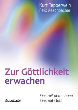 Zur Göttlichkeit erwachen von Aeschbacher,  Felix, Tepperwein,  Kurt