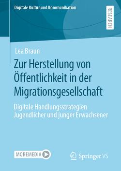 Zur Herstellung von Öffentlichkeit in der Migrationsgesellschaft von Braun,  Lea