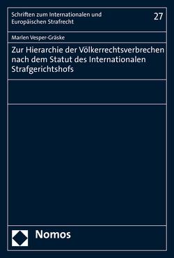 Zur Hierarchie der Völkerrechtsverbrechen nach dem Statut des Internationalen Strafgerichtshofs von Vesper-Gräske,  Marlen