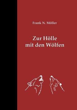Zur Hölle mit den Wölfen von Möller,  Frank N.