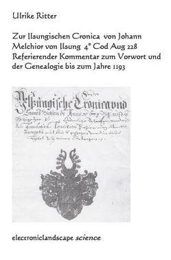 Zur Ilsungischen Cronica von Johann Melchior von Ilsung (4° Cod Aug 228) von Ritter,  Ulrike