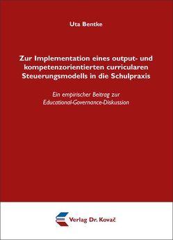 Zur Implementation eines output- und kompetenzorientierten curricularen Steuerungsmodells in die Schulpraxis von Bentke,  Uta