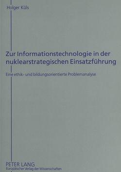 Zur Informationstechnologie in der nuklearstrategischen Einsatzführung von Küls,  Holger