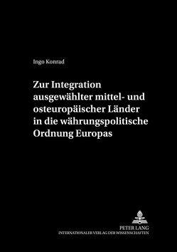 Zur Integration ausgewählter mittel- und osteuropäischer Länder in die währungspolitische Ordnung Europas von Konrad,  Ingo