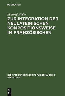 Zur Integration der neulateinischen Kompositionsweise im Französischen von Höfler,  Manfred