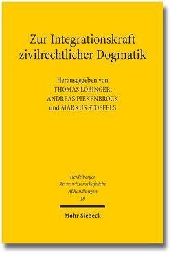 Zur Integrationskraft zivilrechtlicher Dogmatik von Lobinger,  Thomas, Piekenbrock,  Andreas, Stoffels,  Markus