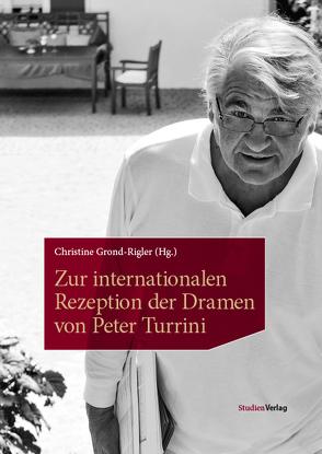 Zur internationalen Rezeption der Dramen von Peter Turrini von Grond-Rigler,  Christine