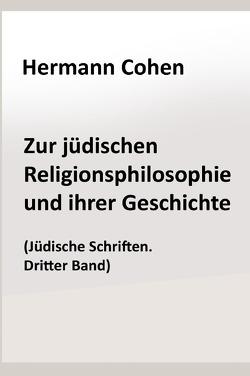 Zur jüdischen Religionsphilosophie und ihrer Geschichte von Cohen,  Hermann