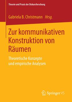 Zur kommunikativen Konstruktion von Räumen von Christmann,  Gabriela B.
