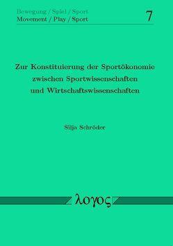 Zur Konstituierung der Sportökonomie zwischen Sportwissenschaften und Wirtschaftswissenschaften von Schröder,  Silja