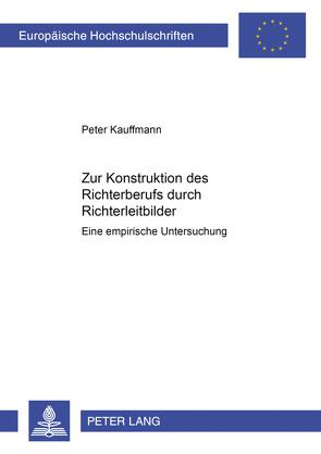 Zur Konstruktion des Richterberufs durch Richterleitbilder von Kauffmann,  Peter
