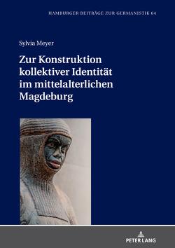 Zur Konstruktion kollektiver Identität im mittelalterlichen Magdeburg von Meyer,  Sylvia