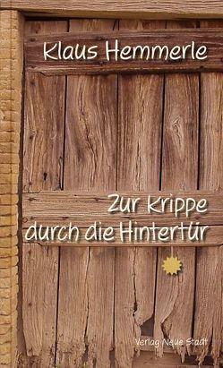 Zur Krippe durch die Hintertür von Bader,  Wolfgang, Cipollone,  Roberto (Ciro), Hemmerle,  Klaus
