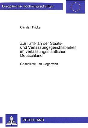 Zur Kritik an der Staats- und Verfassungsgerichtsbarkeit im verfassungsstaatlichen Deutschland von Fricke,  Carsten