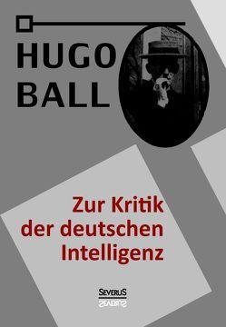 Zur Kritik der deutschen Intelligenz von Ball,  Hugo