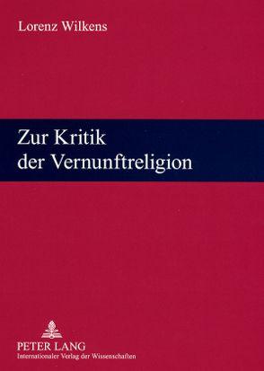 Zur Kritik der Vernunftreligion von Wilkens,  Lorenz