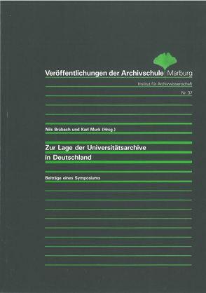 Zur Lage der Universitätsarchive in Deutschland von Brübach,  Nils, Murk,  Karl