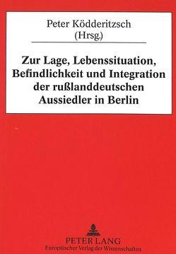 Zur Lage, Lebenssituation, Befindlichkeit und Integration der rußlanddeutschen Aussiedler in Berlin von Ködderitzsch,  Peter