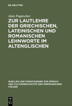 Zur Lautlehre der griechischen, lateinischen und romanischen Lehnworte im Altenglischen von Pogatscher,  Alois