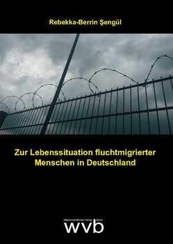 Zur Lebenssituation fluchtmigrierter Menschen in Deutschland von Şengül,  Rebekka-Berrin