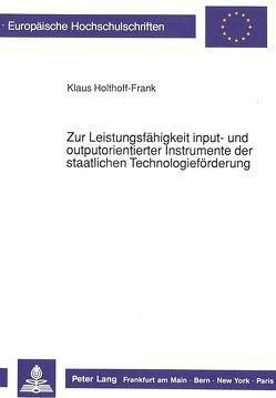 Zur Leistungsfähigkeit input- und outputorientierter Instrumente der staatlichen Technologieförderung von Holthoff-Frank,  Klaus