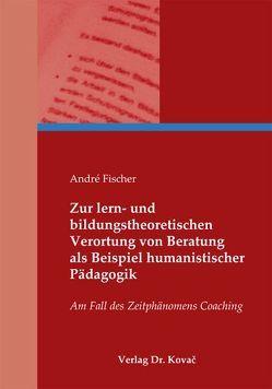 Zur lern- und bildungstheoretischen Verortung von Beratung als Beispiel humanistischer Pädagogik von Fischer,  André