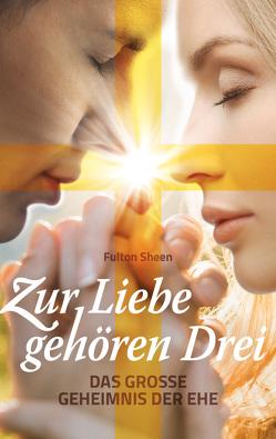 Zur Liebe gehören Drei von Sheen,  J. Fulton