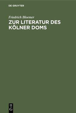 Zur Literatur des Kölner Doms von Bloemer,  Friedrich
