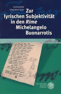 Zur lyrischen Subjektivität in den 'Rime' Michelangelo Buonarrotis von Gramatzki,  Susanne