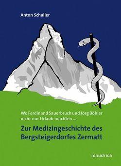 Zur Medizingeschichte des Bergsteigerdorfes Zermatt von Schaller,  Anton