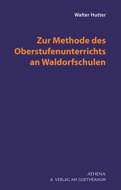 Zur Methode des Oberstufenunterrichts an Waldorfschulen von Hutter,  Walter