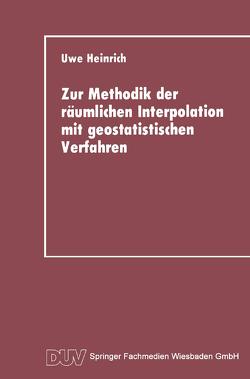 Zur Methodik der räumlichen Interpolation mit geostatistischen Verfahren von Heinrich,  Uwe