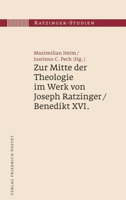 Zur Mitte der Theologie im Werk von Joseph Ratzinger / Benedikt XVI. von Heim,  Maximilian, Pech,  Justinus C.