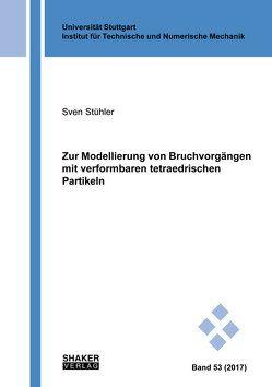 Zur Modellierung von Bruchvorgängen mit verformbaren tetraedrischen Partikeln von Stühler,  Sven Moritz