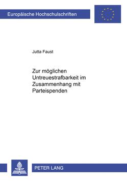 Zur möglichen Untreuestrafbarkeit im Zusammenhang mit Parteispenden von Faust,  Jutta
