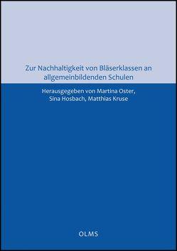 Zur Nachhaltigkeit von Bläserklassen an allgemeinbildenden Schulen von Hosbach,  Sina, Kruse,  Matthias, Oster,  Martina