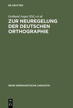 Zur Neuregelung der deutschen Orthographie von Augst,  Gerhard, Blüml,  Karl, Nerius,  Dieter, Sitta,  Horst
