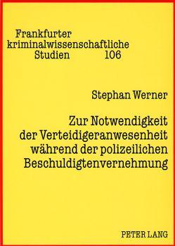 Zur Notwendigkeit der Verteidigeranwesenheit während der polizeilichen Beschuldigtenvernehmung von Werner,  Stephan