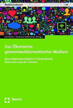 Zur Ökonomie gemeinwohlorientierter Medien von Gebesmair,  Andreas, Krone,  Jan