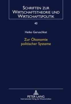 Zur Ökonomie politischer Systeme von Geruschkat,  Heiko