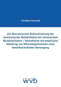 Zur ökonomischen Rationalisierung der medizinischen Rehabilitation bei chronischem Rückenschmerz – theoretische wie empirische Ableitung von Effizienzspielräumen einer bedarfsorientierten Versorgung von Schmidt,  Christian