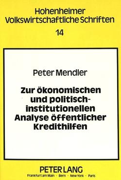 Zur ökonomischen und politisch-institutionellen Analyse öffentlicher Kredithilfen von Mendler,  Peter