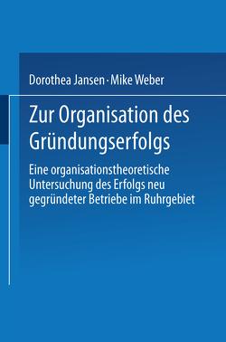 Zur Organisation des Gründungserfolgs von Jansen,  Dorothea, Weber,  Mike
