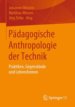 Zur pädagogischen Anthropologie der Technik von Bilstein,  Johannes, Winzen,  Matthias