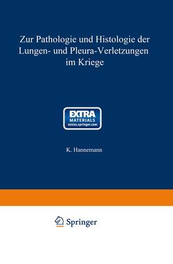 Zur Pathologie und Histologie der Lungen- und Pleura-Verletzungen im Kriege von Hannemann,  Karl