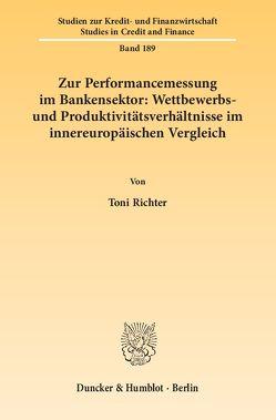 Zur Performancemessung im Bankensektor: Wettbewerbs- und Produktivitätsverhältnisse im innereuropäischen Vergleich. von Richter,  Toni