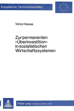 Zur permanenten «Überinvestition» in sozialistischen Wirtschaftssystemen von Heese,  Viktor