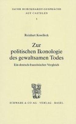 Zur politischen Ikonologie des gewaltsamen Todes von Koselleck,  Reinhart