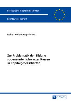 Zur Problematik der Bildung sogenannter schwarzer Kassen in Kapitalgesellschaften von Kollenberg-Ahrens,  Isabel
