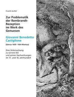 Zur Problematik der Rembrandt-Rezeption im Werk des Genuesen Giovanni Benedetto Castiglione (Genua 1609-1664 Mantua) von Jeutter,  Ewald